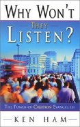 Why Won't They Listen?: The Power of Creation Evangelism Paperback