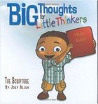 The Scripture (Big Thoughts For Little Thinkers Series) Hardback
