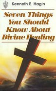 Seven Things You Should Know About Divine Healing Paperback