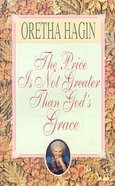 The Price is Not Greater Than God's Grace Paperback