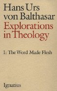 The Word Made Flesh (#01 in Explorations In Theology Series) Paperback