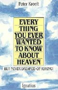 Everything You Ever Wanted to Know About Heaven Paperback