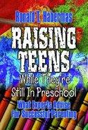 Raising Teens While They're Still in Preschool Hardback