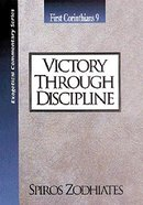 Ecs Victory Through Discipline (1 Corinthians 9) (Exegetical Commentary Series)