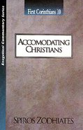 Ecs Accomodating Christians (1 Corinthians 10) (Exegetical Commentary Series) Paperback