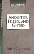 Ecs Anointed, Filled, and Gifted (1 Corinthians 12) (Exegetical Commentary Series) Paperback