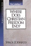Ecs Where Does Christian Freedom End? (1 Corinthians 8) (Exegetical Commentary Series) Paperback