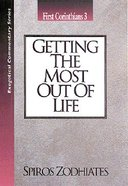 Ecs Getting the Most Out of Life (1 Corinthians 3) (Exegetical Commentary Series) Paperback