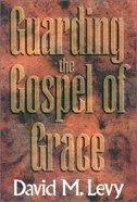 Guarding the Gospel of Grace Paperback