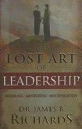 The Lost Art of Leadership Hardback