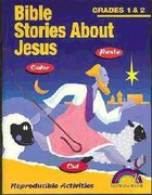 Bible Stories About Jesus: Grades 1&2 (Reproducible) Paperback