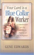Your Lord is a Blue Collar Worker Paperback