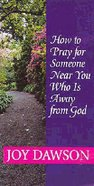 How to Pray For Someone Near You Who is Away From God Paperback