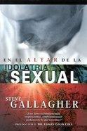En El Altar De La Idolatria Sexual (At The Altar Of Sexual Idolatry) Paperback