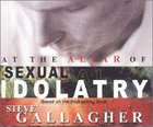 At the Altar of Sexual Idolatry (Audio Book) CD