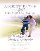 Walking as Mothers and Homemakers (#03 in Ancient Paths For Modern Women Series)