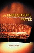 Reunderstanding Prayer Paperback
