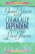 Good News For the Chemically Dependant and Those Who Love Them Paperback