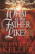 What is the Father Like?: A Devotional Look At How God Cares For His Children Paperback