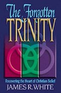 The Forgotten Trinity: Recovering the Heart of Christian Belief Paperback