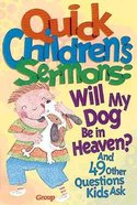 Will My Dog Be in Heaven? (#01 in Quick Children's Sermons Series)