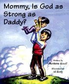 Mommy, is God as Strong as Daddy? (Mommy Why Series) Paperback