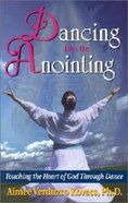 Dancing Into the Anointing Paperback