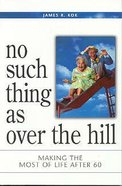 No Such Thing as Over the Hill Paperback