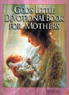 God's Little Devotional Book/Mothers Hardback