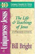 The Uniqueness of Jesus: The Life & Teachings of Jesus (10 Basic Steps Series)