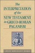 The Interpretation of the New Testament in Greco-Roman Paganism Paperback