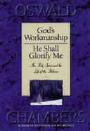 God's Workmanship/He Shall Glorify Me Paperback