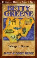 Betty Greene - Wings to Serve (Christian Heroes Then & Now Series) Paperback