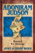 Adoniram Judson - Bound For Burma (Christian Heroes Then & Now Series) Paperback