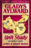 Gladys Aylward Unit Study (Christian Heroes Then & Now Series) Paperback
