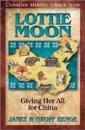 Lottie Moon (Christian Heroes Then & Now Series) Paperback