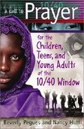 Call to Prayer For the Children, Teens & Young Adults of the 10/40 Window Paperback