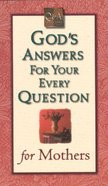 God's Answers For Your Every Questions For Mothers Mass Market