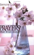 Prayers That Avail Much For Moms (Prayers That Avail Much Series) Paperback