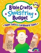 Paper Sacks & Cardboard Tubes (Reproducible, Ages 5-10) (Bible Crafts On A Shoestring Budget Series) Paperback