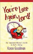 You're Late Again Lord! Paperback