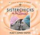 Sisterchicks #01: Sisterchicks on the Loose! (Unabridged, 6 CDS) (#01 in Sisterchicks Audiobook Series) CD