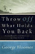 Throw Off What Holds You Back Paperback