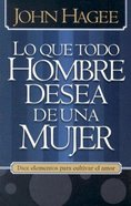 Lo Que Todo Hombre Desea De Una Mujer (What Every Man Wants In A Woman What Every Woman Wants In A Man) Paperback