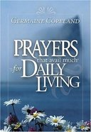 Prayers That Avail Much For Daily Living (Prayers That Avail Much Series) Hardback
