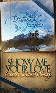 Show Me Your Love (Daily Devotional Insights Series) Paperback