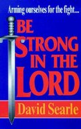 Be Strong in the Lord Paperback
