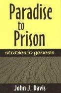 Paradise to Prison: Studies in Genesis Paperback