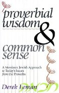Proverbial Wisdom & Common Sense: A Messianic Jewish Approach to Today's Issues From the Proverbs