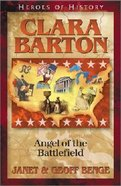 Clara Barton - Angel of the Battlefield (Heroes Of History Series) Paperback